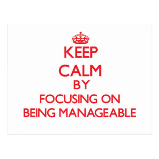 Keep Calm by focusing on Being Manageable Postcard