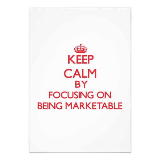 Keep Calm by focusing on Being Marketable Custom Invites