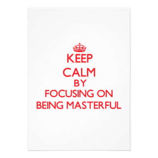 Keep Calm by focusing on Being Masterful Personalized Invitations