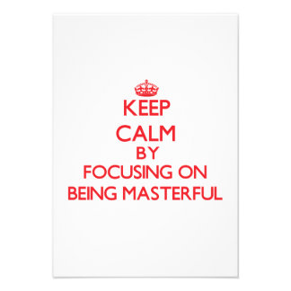 Keep Calm by focusing on Being Masterful Invite