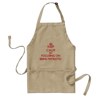Keep Calm by focusing on Being Patriotic Aprons