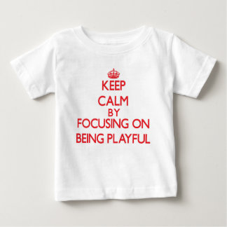 Keep Calm by focusing on Being Playful T Shirt