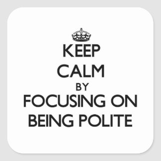 Keep Calm by focusing on Being Polite Stickers