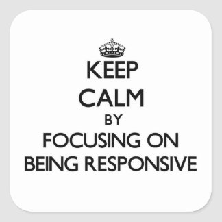 Keep Calm by focusing on Being Responsive Square Stickers