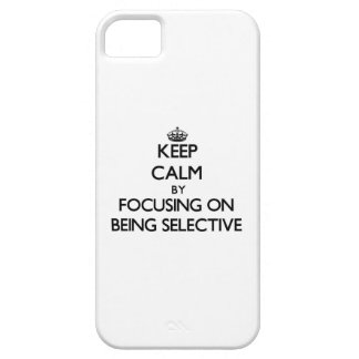 Keep Calm by focusing on Being Selective iPhone 5/5S Cases