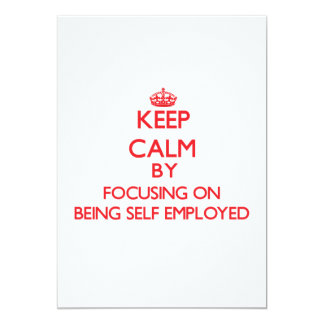 Keep Calm by focusing on Being Self-Employed 13 Cm X 18 Cm Invitation Card