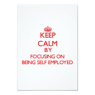 Keep Calm by focusing on Being Self-Employed 9 Cm X 13 Cm Invitation Card
