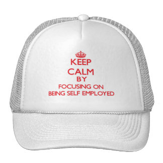 Keep Calm by focusing on Being Self-Employed Trucker Hat