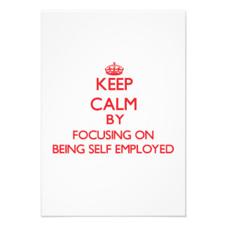 Keep Calm by focusing on Being Self-Employed Personalized Invitation