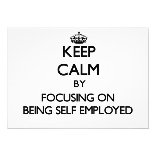 Keep Calm by focusing on Being Self-Employed Card