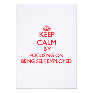 Keep Calm by focusing on Being Self-Employed Custom Invites