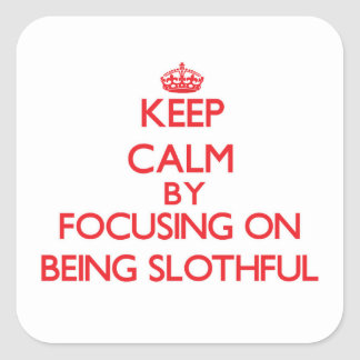 Keep Calm by focusing on Being Slothful Square Sticker
