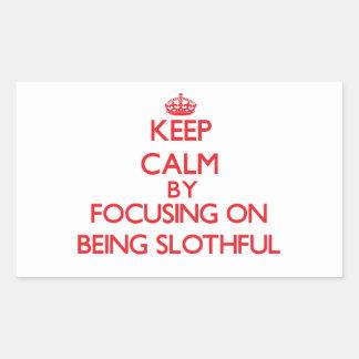 Keep Calm by focusing on Being Slothful Rectangular Sticker