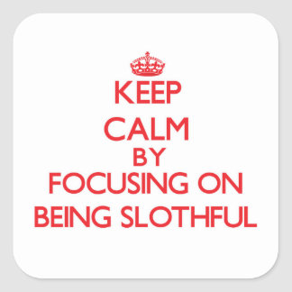 Keep Calm by focusing on Being Slothful Stickers