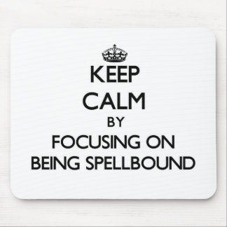 Keep Calm by focusing on Being Spellbound Mouse Pad