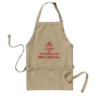Keep Calm by focusing on Being Spiritual Aprons