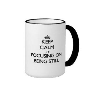 Keep Calm by focusing on Being Still Mugs