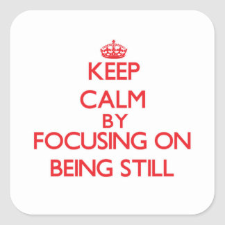 Keep Calm by focusing on Being Still Square Sticker