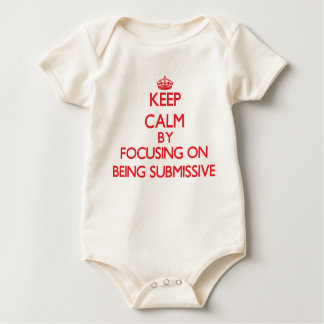Keep Calm by focusing on Being Submissive Baby Bodysuit