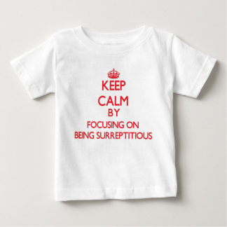 Keep Calm by focusing on Being Surreptitious Tees