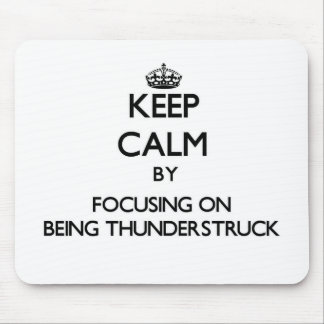 Keep Calm by focusing on Being Thunderstruck Mouse Pad