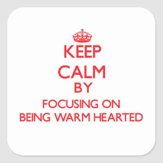 Keep Calm by focusing on Being Warm-Hearted Square Stickers