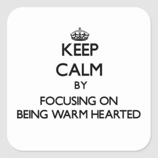 Keep Calm by focusing on Being Warm-Hearted Stickers