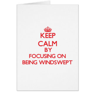 Keep Calm by focusing on Being Windswept Greeting Card