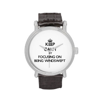 Keep Calm by focusing on Being Windswept Wrist Watches