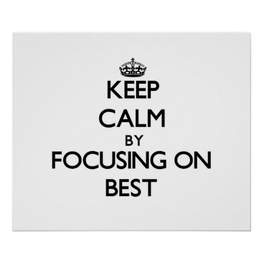 Keep Calm by focusing on Best Posters