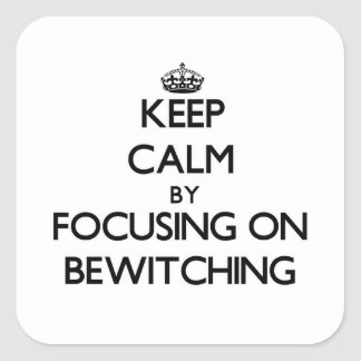 Keep Calm by focusing on Bewitching Square Sticker