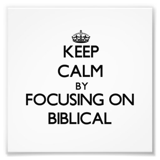 Keep Calm by focusing on Biblical Photographic Print