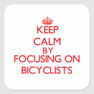 Keep Calm by focusing on Bicyclists Square Sticker