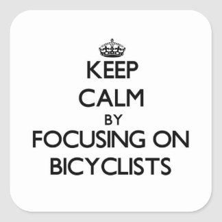 Keep Calm by focusing on Bicyclists Sticker