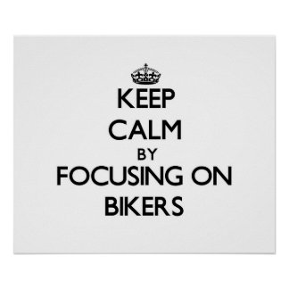 Keep Calm by focusing on Bikers Poster
