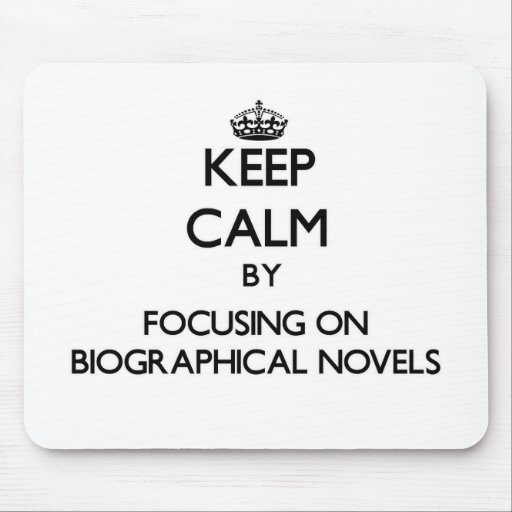 Keep Calm by focusing on Biographical Novels Mousepad