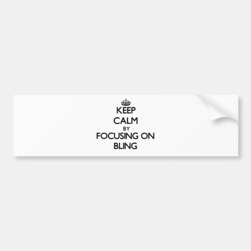 Keep Calm by focusing on Bling Bumper Sticker