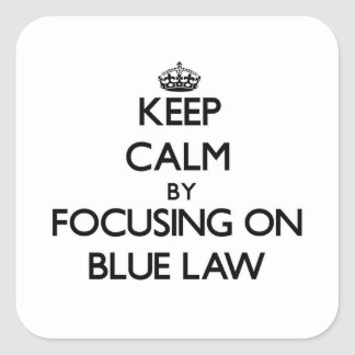 Keep Calm by focusing on Blue Law Square Sticker