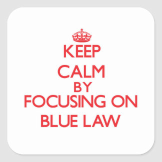 Keep Calm by focusing on Blue Law Sticker