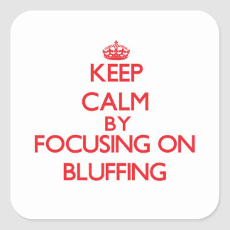 Keep Calm by focusing on Bluffing Square Sticker