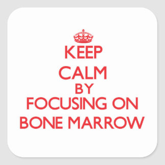 Keep Calm by focusing on Bone Marrow Square Sticker