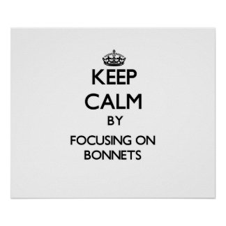 Keep Calm by focusing on Bonnets Posters