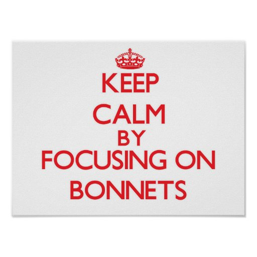 Keep Calm by focusing on Bonnets Print