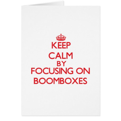 Keep Calm by focusing on Boomboxes Greeting Cards