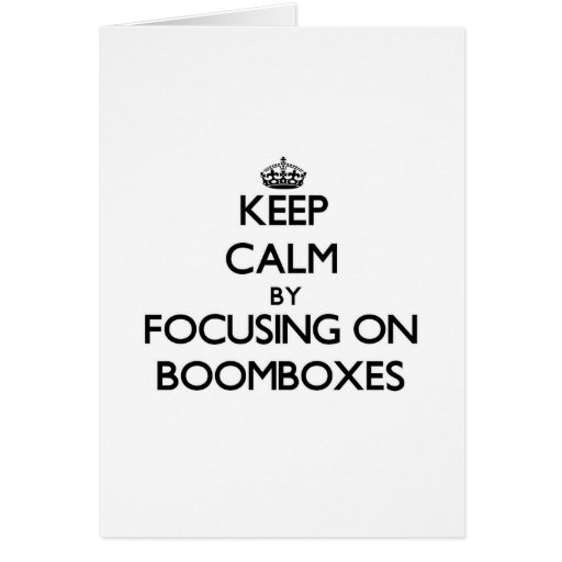 Keep Calm by focusing on Boomboxes Card