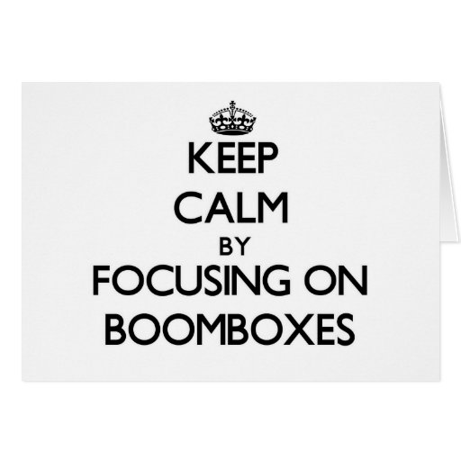 Keep Calm by focusing on Boomboxes Cards