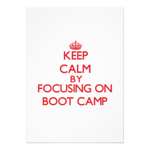 Keep Calm by focusing on Boot Camp Invites