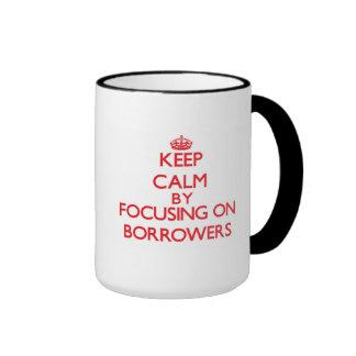 Keep Calm by focusing on Borrowers Mug