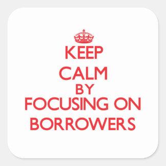 Keep Calm by focusing on Borrowers Sticker