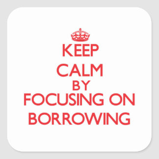 Keep Calm by focusing on Borrowing Stickers